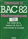echange, troc COLLECTIF - Bac 82. mathematiques. terminales c.e. les sujets de la session de juin 81 commentes et corriges.