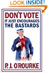 Don't Vote It Just Encourages the Bas...