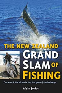 The Zealand Grand Slam of Fishing: One man and the ultimate top ten game-fish challenge from David Bateman Ltd