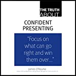 The Truth About Confident Presenting | James O'Rourke
