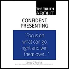The Truth About Confident Presenting Audiobook by James O'Rourke Narrated by Dennis Holland