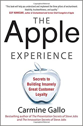 The Apple Experience: Secrets to Building Insanely Great Customer Loyalty written by Carmine Gallo
