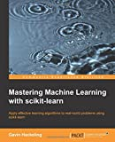 Mastering Machine Learning With Scikit-learn: Apply Effective Learning Algorithms to Real-world Problems Using Scikit-learn