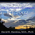 The Way to God: God: Transcendent and Immanent  by David R. Hawkins Narrated by David R. Hawkins