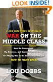 War on the Middle Class: How the Government, Big Business, and Special Interest Groups Are Waging War on the American Dream and How to Fight Back