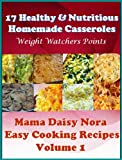 img - for Healthy & Nutritious Homemade Casserole with Weight Watchers Points - Easy Cooking with Mama Daisy Nora book / textbook / text book
