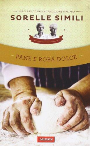 Pane e roba dolce Un classico della tradizione italiana PDF