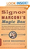 Signor Marconi's Magic Box: The Most Remarkable Invention of the 19th Century and the Amateur Inventor Whose Genius Sparked a Revolution