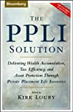 The PPLI Solution: Delivering Wealth Accumulation, Tax Efficiency, and Asset Protection Through Private Placement Life Insurance (Bloomberg Financial)