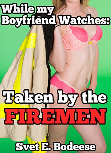 While my Boyfriend Watches: Taken by the Firemen (MMMF Three on One Menage, Cuckold Humiliation) (Watch Taken 3 compare prices)
