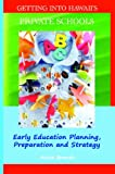 Getting into Hawaii's Private Schools: Early Education Planning, Preparation and Strategy