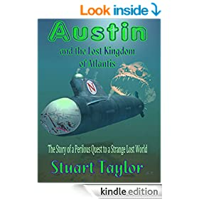 Austin and the Lost Kingdom of Atlantis: The Story of a Perilous Quest to a Strange Lost World (The Austin Chronicles Adventure Series for Children Book 3)