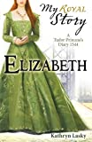 Elizabeth (My Royal Story)