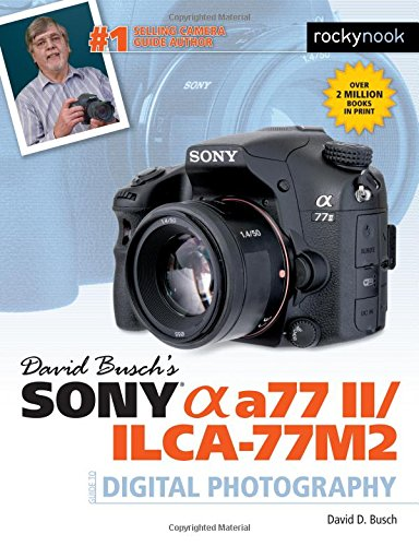 Download David Busch's Sony Alpha a77 II/ILCA-77M2 Guide to Digital Photography