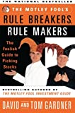The Motley Fools Rule Breakers Rule Makers: The Foolish Guide To Picking Stocks (0684857170) by David Gardner