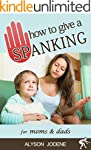 How to Give a Spanking: How to Spank...