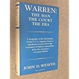 Warren: the man, the court, the era, ~ John D. Weaver