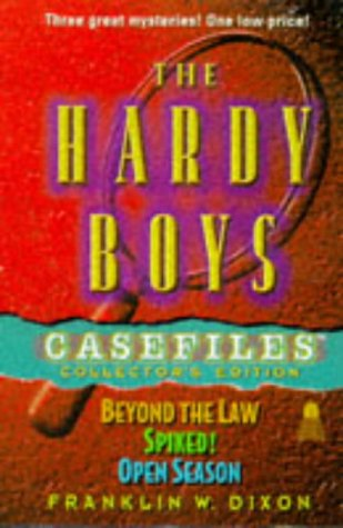 The HARDY BOYS CASEFILES COLLECTOR'S EDITION: (BEYOND THE LAW/SPIKED!/OPEN SEASON)