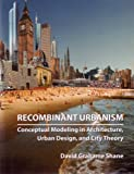 cover of Recombinant Urbanism: Conceptual Modeling in Architecture, Urban Design and City Theory