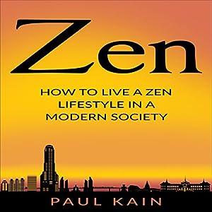 Zen: How to Live a Zen Lifestyle in a Modern Society Hörbuch von Paul Kain Gesprochen von: Anders Magnus Anderson