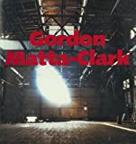 Gordon Matta-Clark A Retrospective