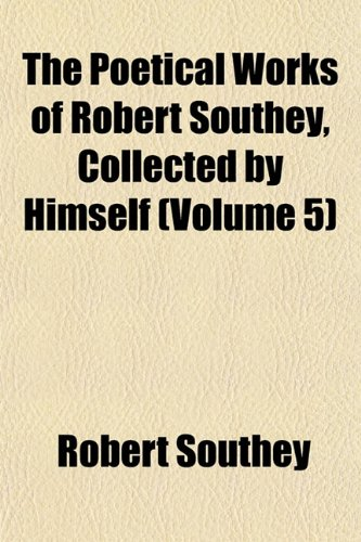The Poetical Works of Robert Southey, Collected by Himself (Volume 5)