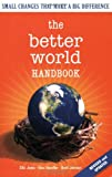 img - for The Better World Handbook: Small Changes That Make A Big Difference book / textbook / text book