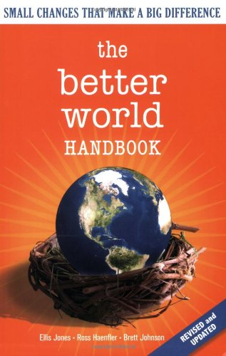 The Better World Handbook: Small Changes That Make A Big...