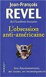 echange, troc Jean-François Revel - L'obsession anti-américaine : Son fonctionnement - Ses causes - Ses inconséquences