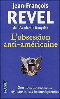 L'obsession anti-américaine : son fonctionnement, ses causes, ses inconséquences, Revel, Jean-François