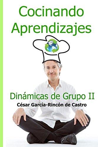 Cocinando Aprendizajes: Dinamicas de Grupo II  [Garcia-Rincon de Castro, Cesar] (Tapa Blanda)