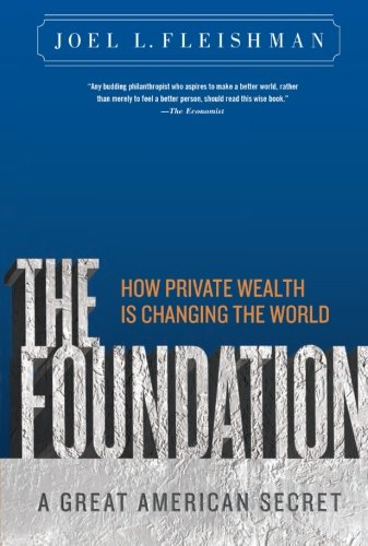 The Foundation: A Great American Secret; How Private...