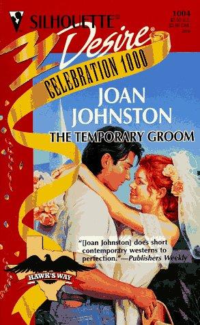 Temporary Groom (Hawk'S Way) (Silhouette Desire, No 1004), Joan Johnston