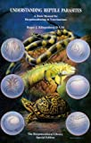 img - for Understanding Reptile Parasites: A Basic Manual for Herpetoculturists & Veterinarians (Herpetocultural Library - Special) book / textbook / text book