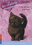 echange, troc Sue Bentley - Les chatons magiques, Tome 13 : Une photo parfaite