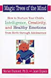 Magic Trees of the Mind: How to Nurture Your Child's Intelligence, Creativity, and Healthy Emotions from Birth Through Adolescence (0525943080) by Marian Diamond