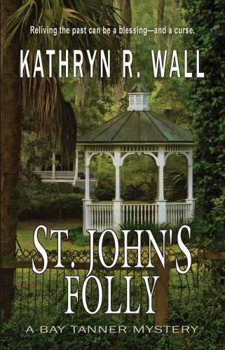Kathryn R. Wall - St. John's Folly (A Bay Tanner Mystery)