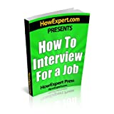 How To Interview For a Job - Your Step-By-Step Guide To Interviewing For a Job ~ HowExpert Press
