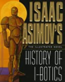 Isaac Asimov's History of I-Botics: An Illustrated Novel (0061055395) by Asimov, Isaac