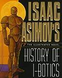 Isaac Asimov's History of I-Botics: An Illustrated Novel (0061055395) by Asimov, Isaac