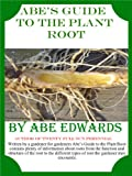 img - for Abe's Guide to the Plant Root (Botany for Gardeners Series) book / textbook / text book