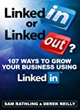 LinkedIn or LinkedOut? 107 Ways to Grow Your Business using LinkedIn