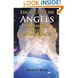 Edgar Cayce on Angels, Archangels, and the Unseen Forces by Robert J. Grant