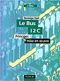 echange, troc Dominique Paret - Le Bus I2C: Principes et mise en oeuvre