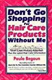 Don't Go Shopping for Hair Care Products Without Me: Over 2,000 Brand Name Products Reviewed Plus the Latest Hair Care Information (1877988154) by Begoun, Paula