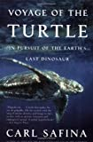 Voyage of the Turtle: In Pursuit of the Earth s Last Dinosaur