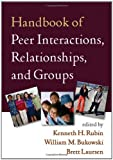 Handbook of Peer Interactions, Relationships, and Groups (Social, Emotional, and Personality Development in Context)