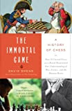 The Immortal Game: Or How 32 Carved Pieces On a Board Illuminated Our Understanding of War, Art, Science, and the Human Brain (0385662270) by Shenk, David