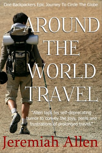 Around The World Travel (Travelogues and Travel Essays by a Budget Traveler)