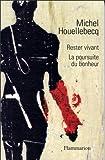 Rester vivant ;: Suivi de, La poursuite du bonheur (French Edition) (2080674358) by Houellebecq, Michel